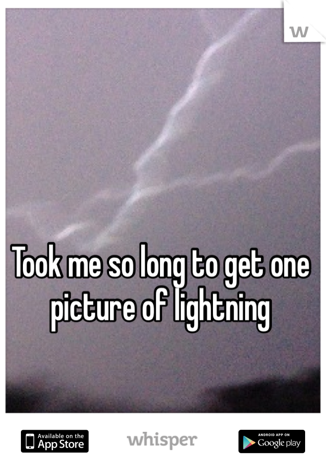 Took me so long to get one picture of lightning
