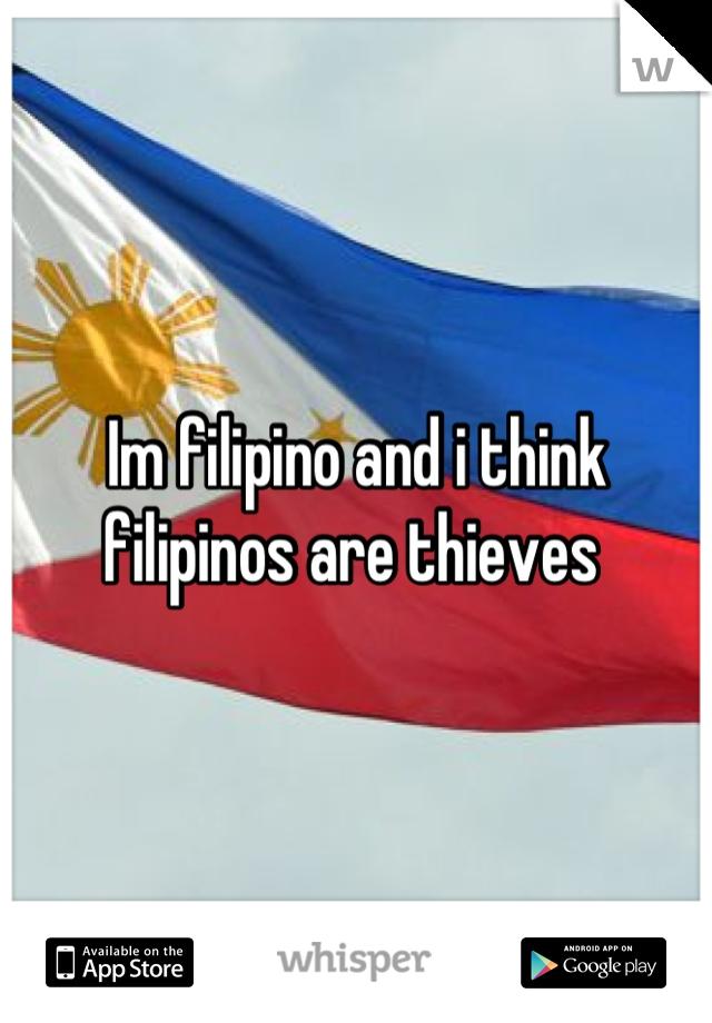 Im filipino and i think filipinos are thieves