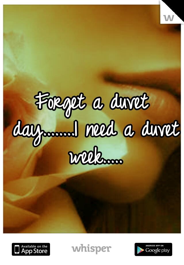 Forget a duvet day........I need a duvet week.....