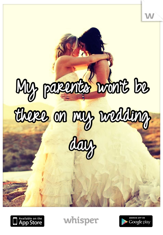 My parents won't be there on my wedding day