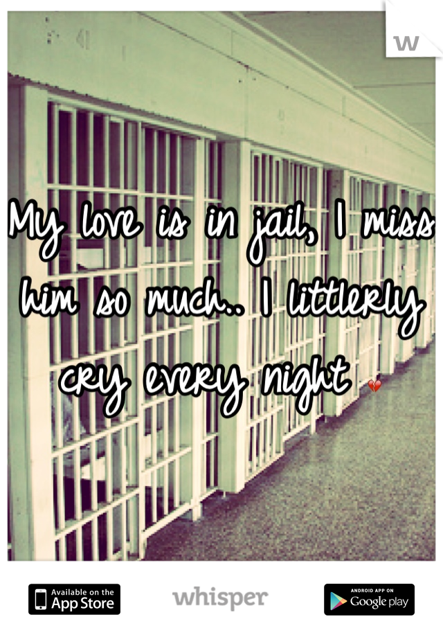 My love is in jail, I miss him so much.. I littlerly cry every night 💔