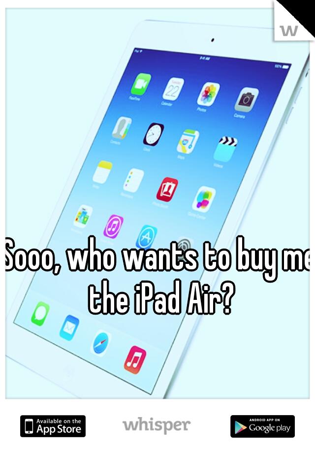 Sooo, who wants to buy me the iPad Air?