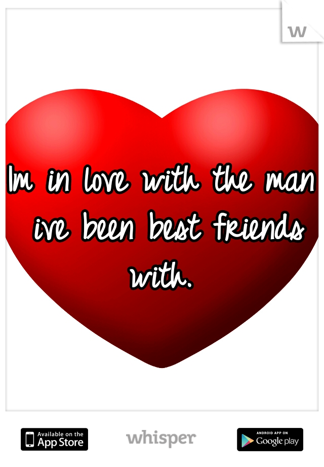 Im in love with the man ive been best friends with.