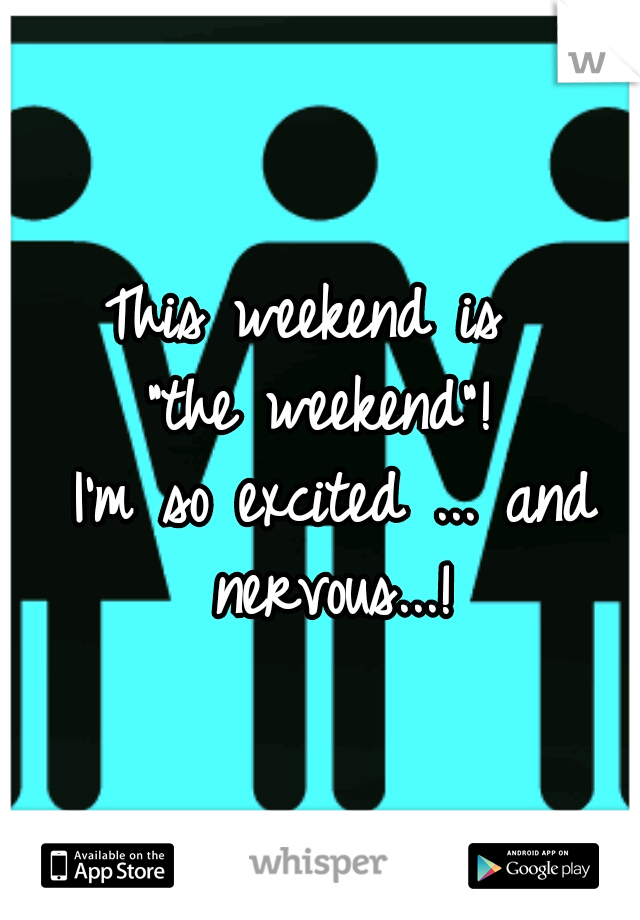 "This weekend is   ""the weekend""!   I'm so excited ... and nervous...!"