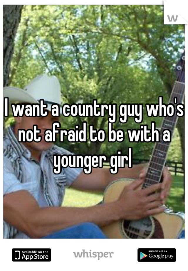 I want a country guy who's not afraid to be with a younger girl