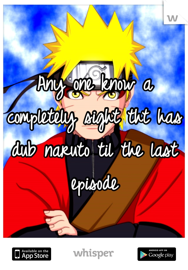Any one know a completely sight tht has dub naruto til the last episode
