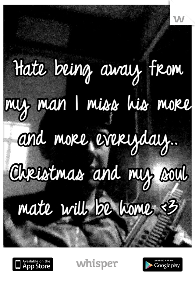 Hate being away from my man I miss his more and more everyday.. Christmas and my soul mate will be home <3