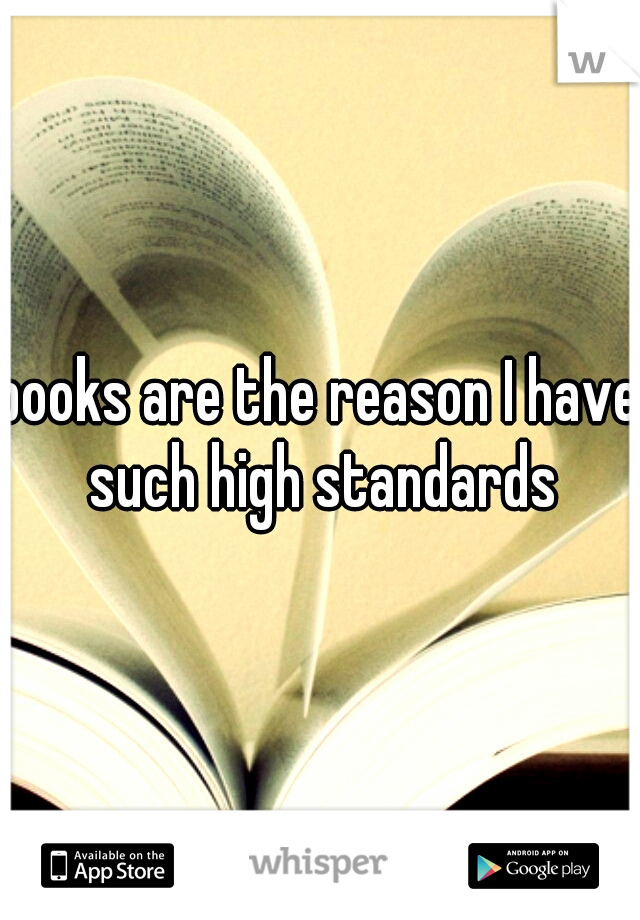 books are the reason I have such high standards