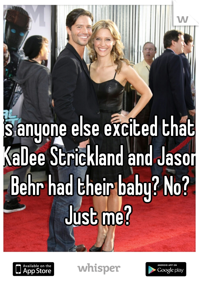 is anyone else excited that KaDee Strickland and Jason Behr had their baby? No? Just me?