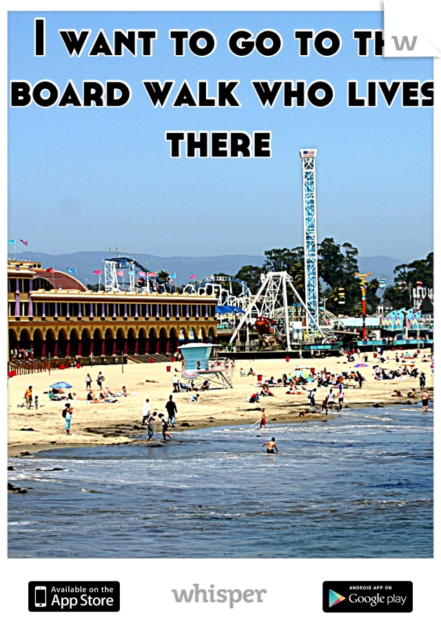 I want to go to the board walk who lives there