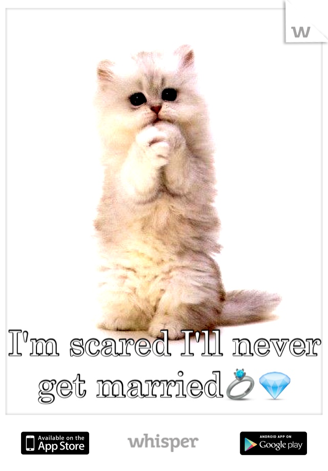 I'm scared I'll never get married💍💎