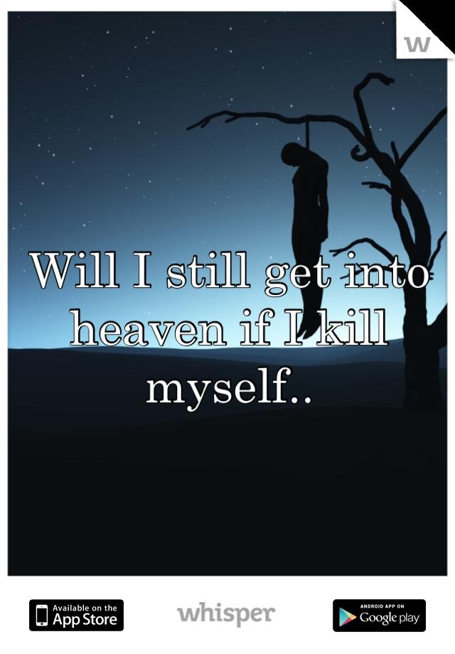 Will I still get into heaven if I kill myself..