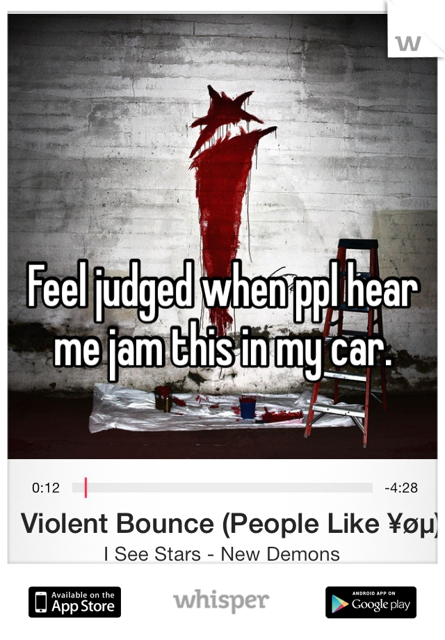 Feel judged when ppl hear me jam this in my car.
