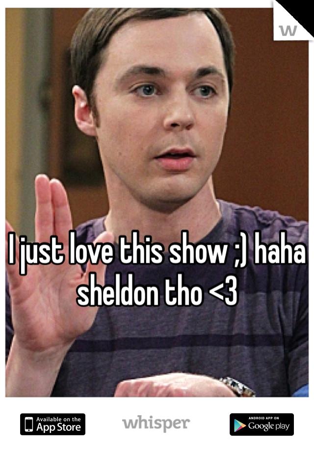 I just love this show ;) haha sheldon tho <3