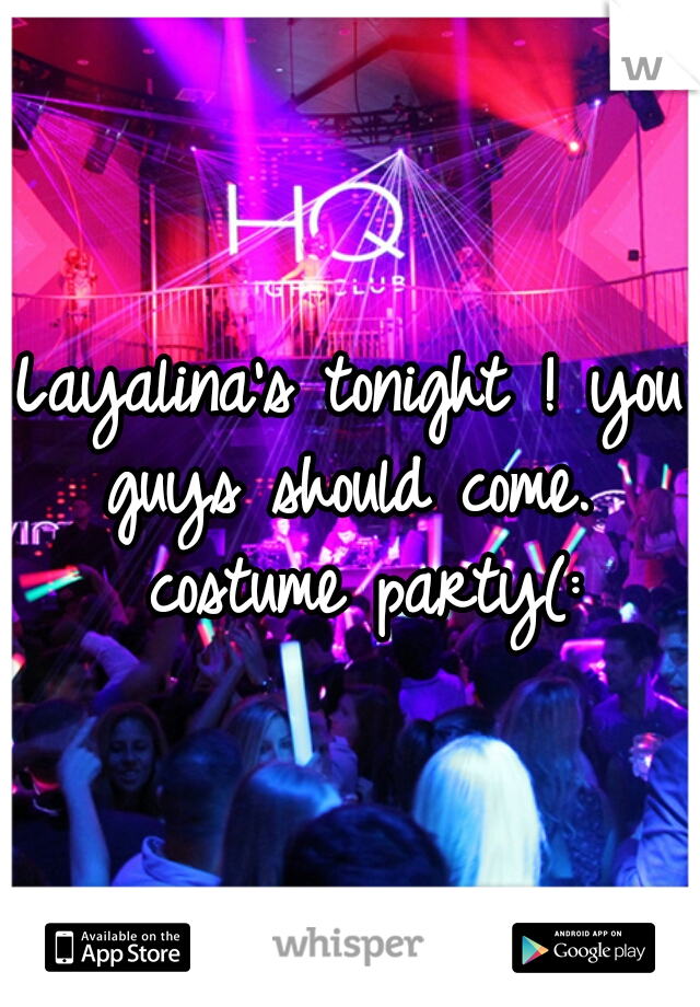 Layalina's tonight ! you guys should come.  costume party(:
