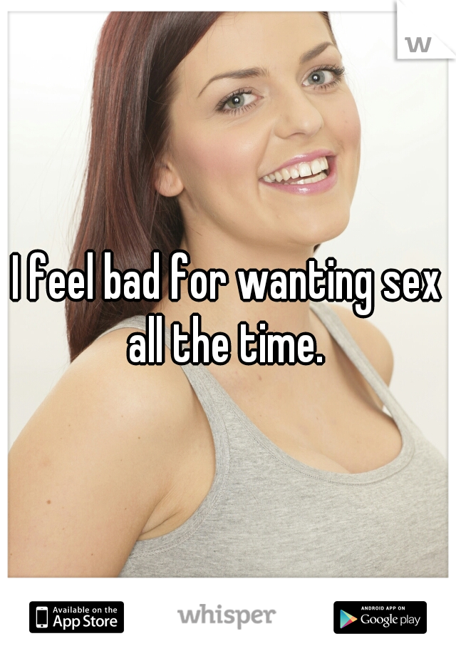 Wanting sex all the time
