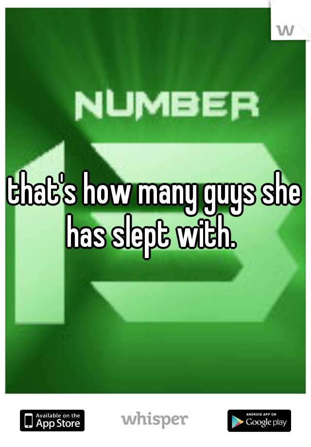 that's how many guys she has slept with.