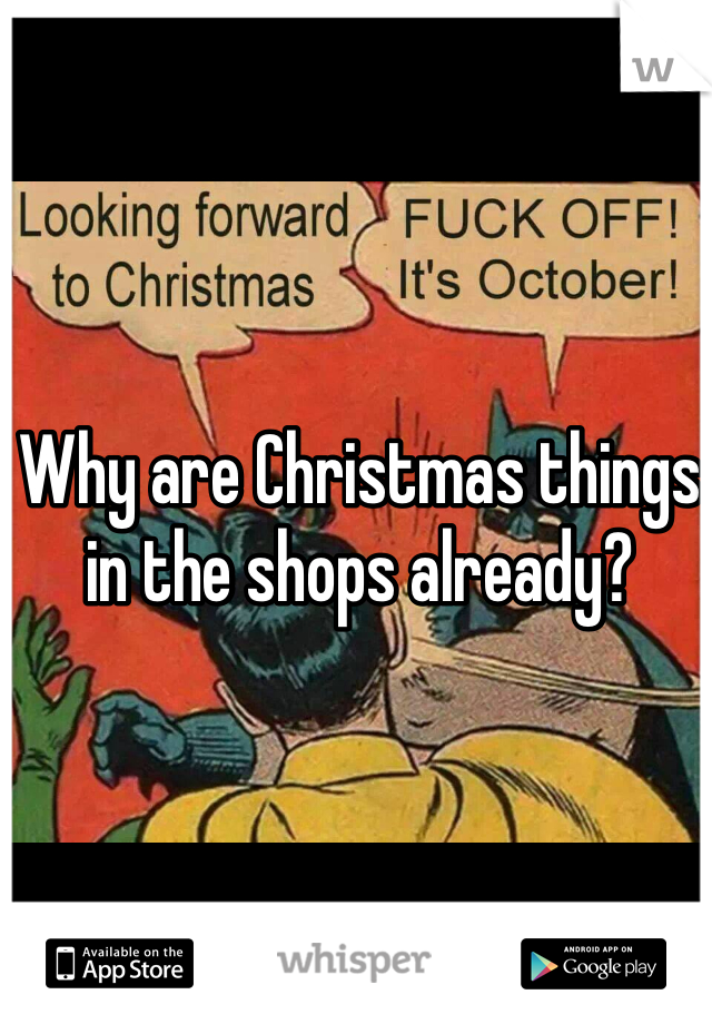 Why are Christmas things in the shops already?