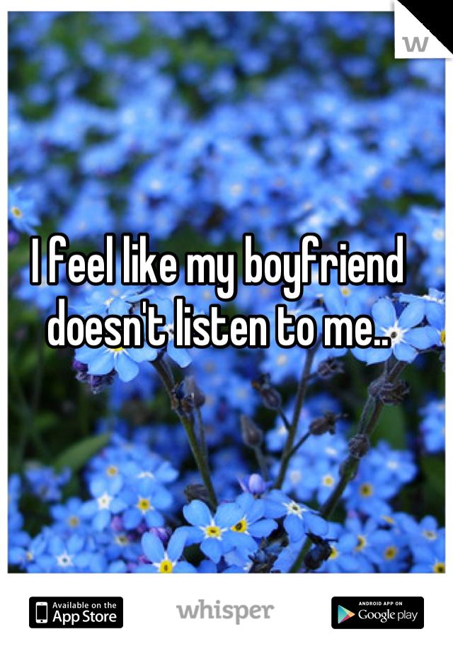 I feel like my boyfriend doesn't listen to me..