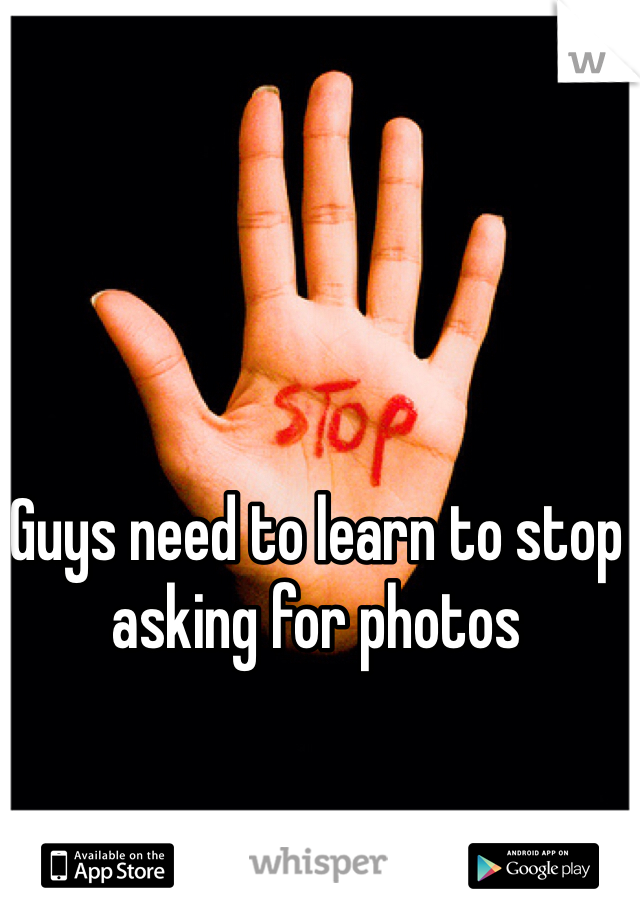Guys need to learn to stop asking for photos