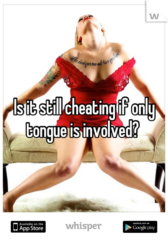 Is it still cheating if only tongue is involved?