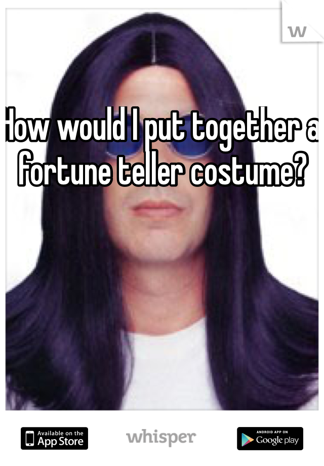 How would I put together a fortune teller costume?