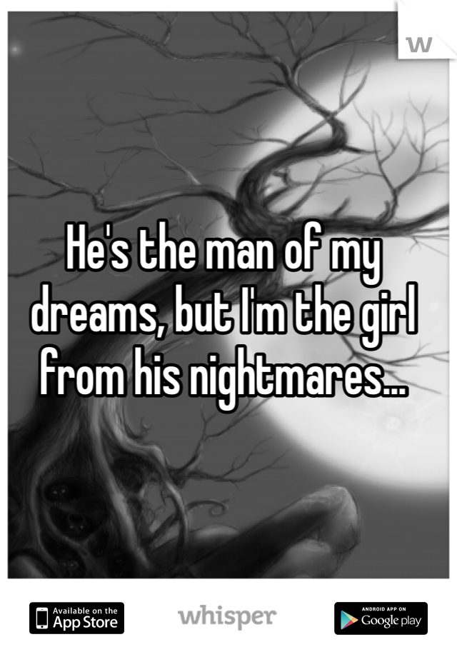 He's the man of my dreams, but I'm the girl from his nightmares...