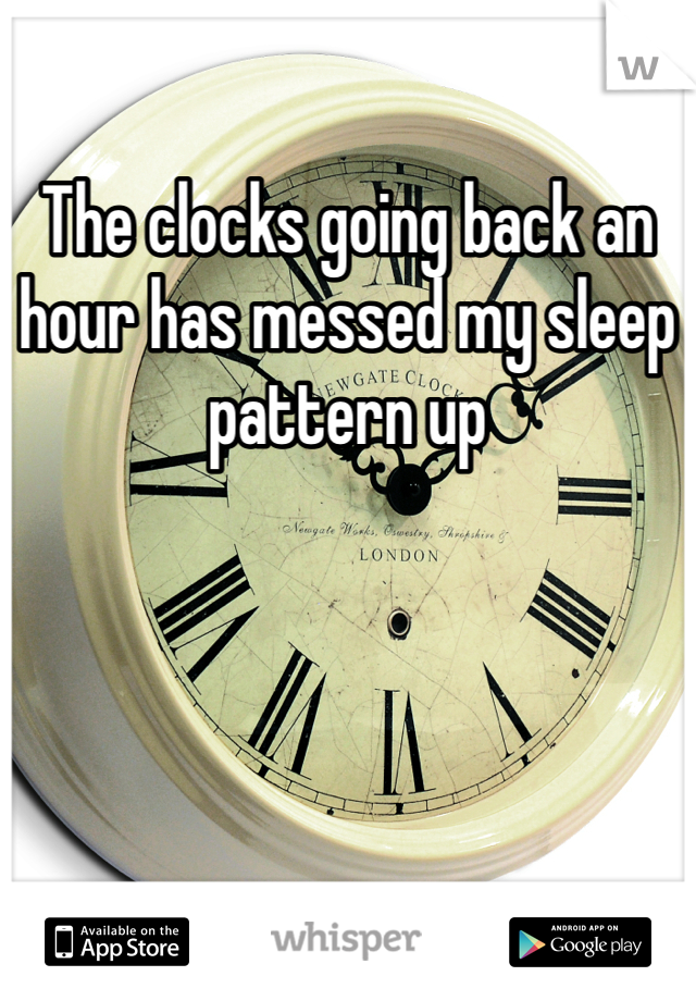The clocks going back an hour has messed my sleep pattern up