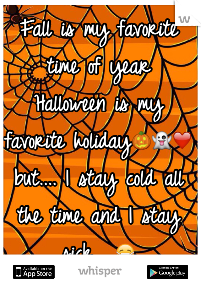 Fall is my favorite time of year Halloween is my favorite holiday🎃👻❤️ but.... I stay cold all the time and I stay sick... 😷