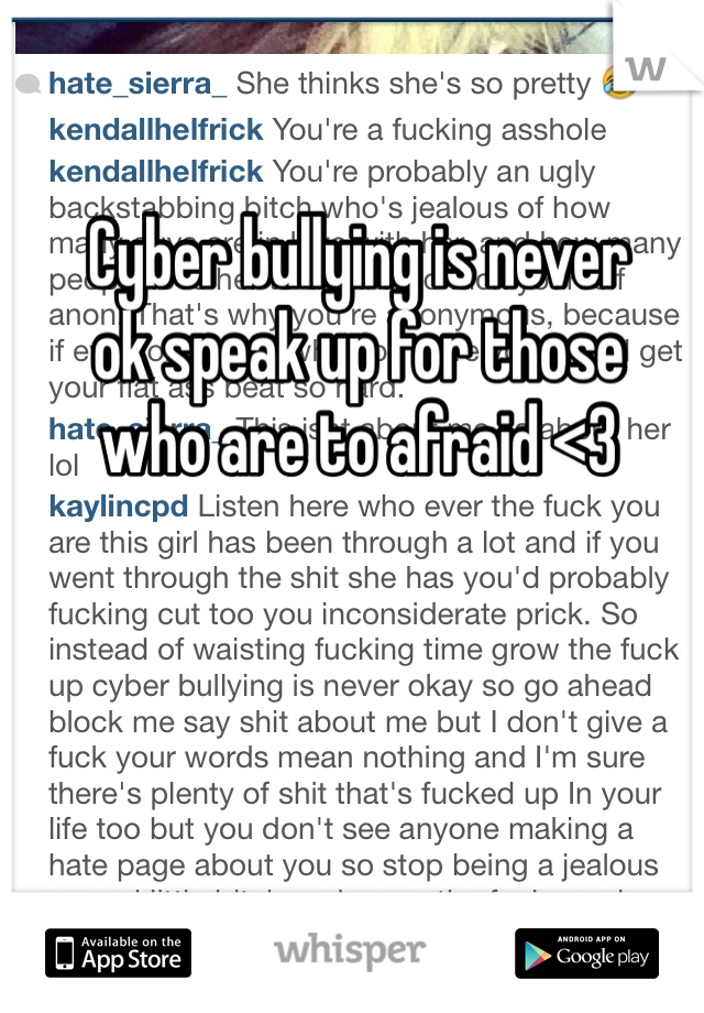 Cyber bullying is never ok speak up for those  who are to afraid <3