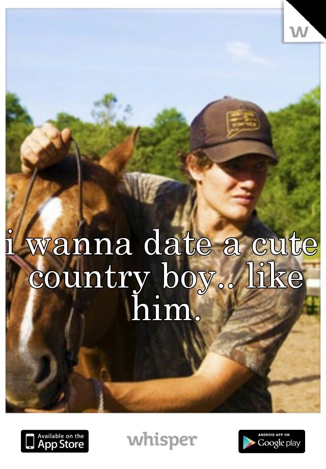i wanna date a cute country boy.. like him.