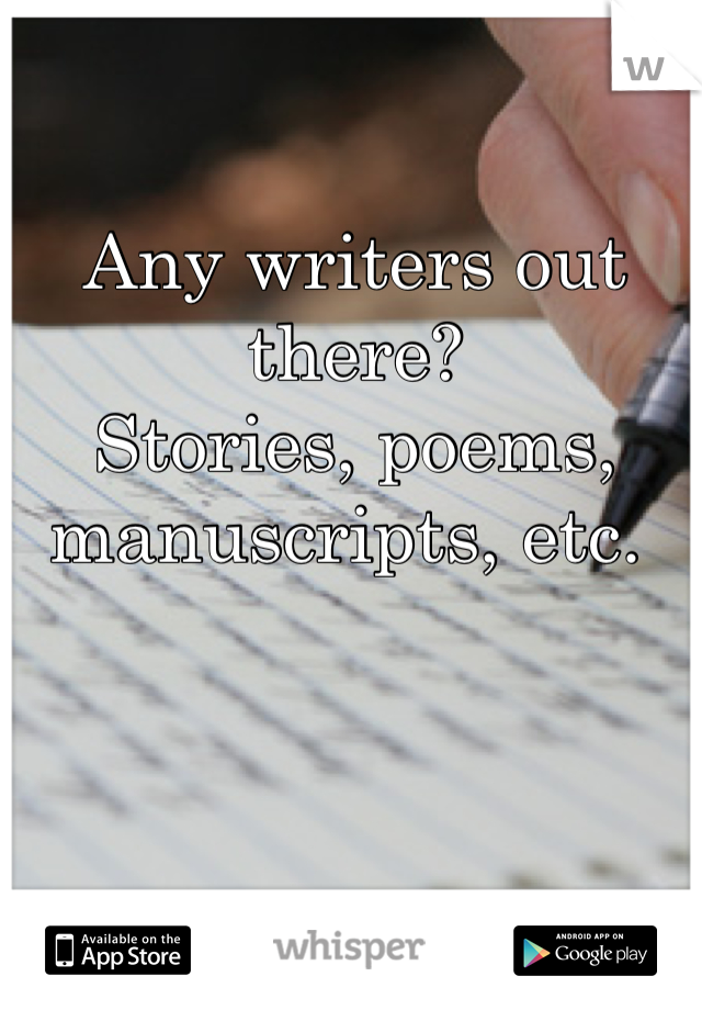 Any writers out there?  Stories, poems, manuscripts, etc.