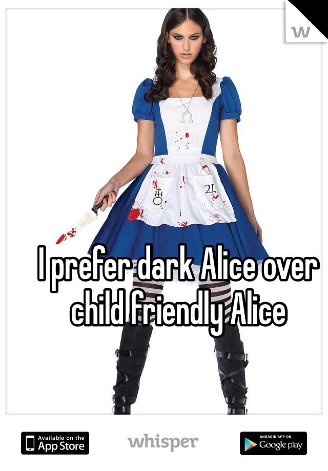 I prefer dark Alice over child friendly Alice