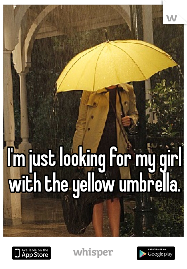 I'm just looking for my girl with the yellow umbrella.