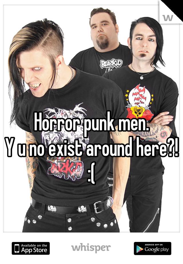 Horror punk men.  Y u no exist around here?! :(