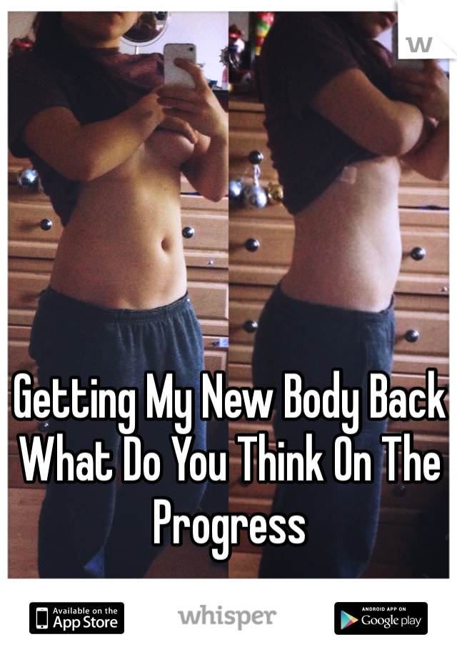 Getting My New Body Back What Do You Think On The Progress