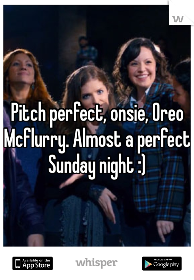 Pitch perfect, onsie, Oreo Mcflurry. Almost a perfect Sunday night :)
