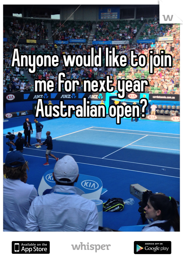 Anyone would like to join me for next year Australian open?