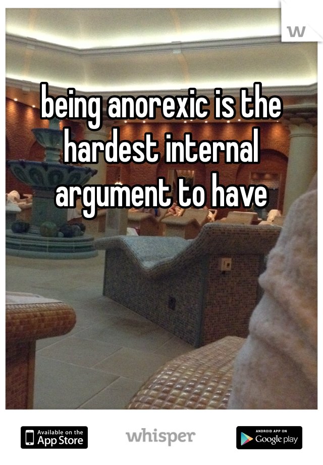 being anorexic is the hardest internal argument to have