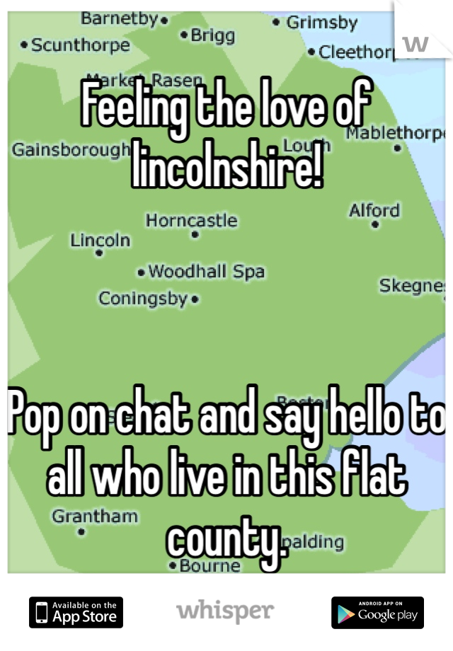 Feeling the love of lincolnshire!    Pop on chat and say hello to all who live in this flat county.
