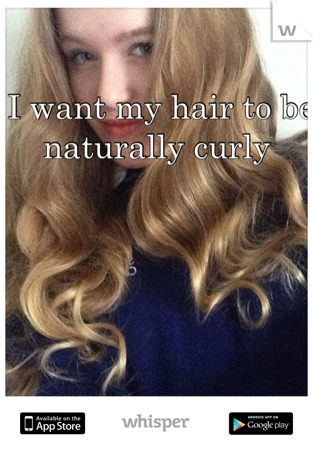 I want my hair to be naturally curly