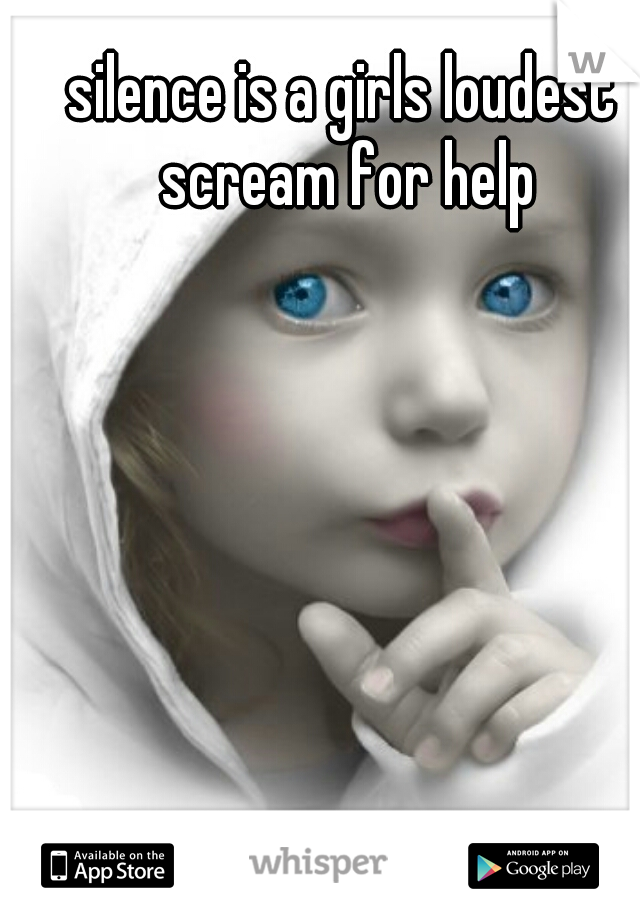silence is a girls loudest scream for help