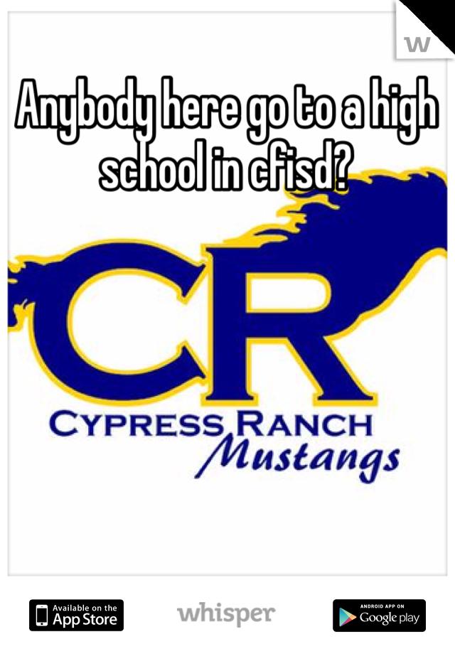 Anybody here go to a high school in cfisd?