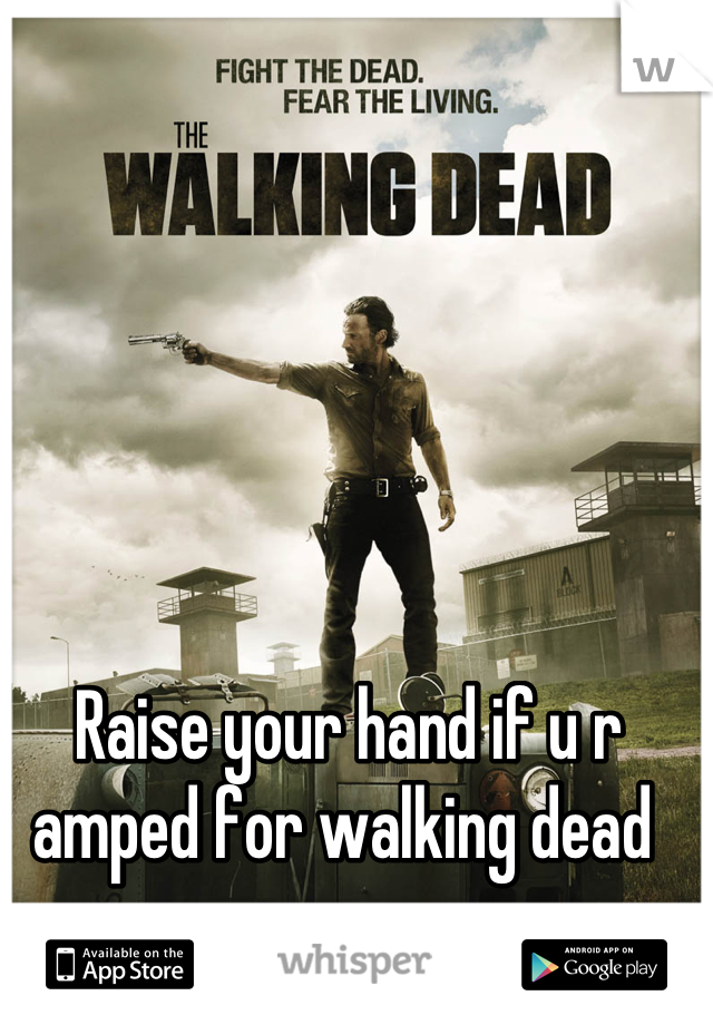 Raise your hand if u r amped for walking dead