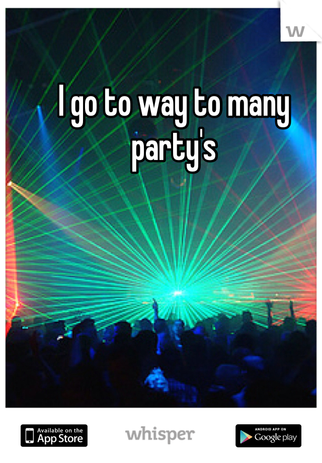 I go to way to many party's