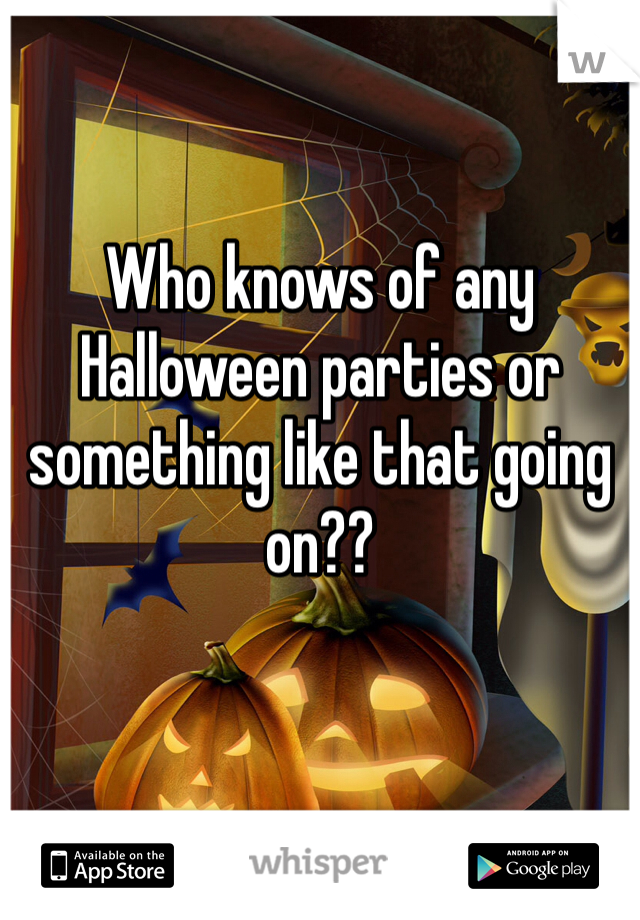 Who knows of any Halloween parties or something like that going on??