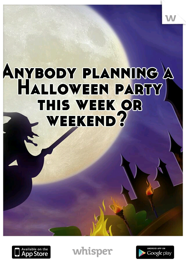 Anybody planning a Halloween party this week or weekend?