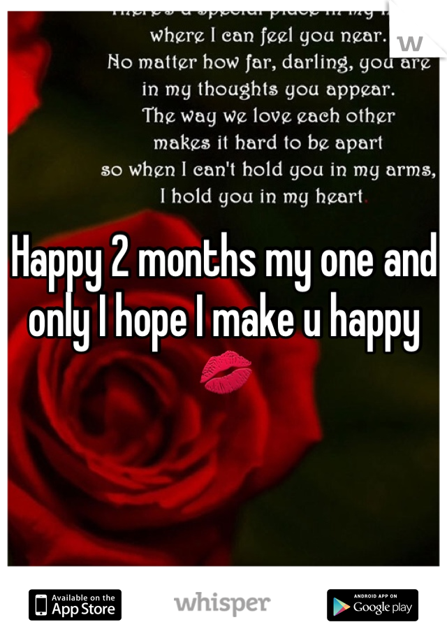 Happy 2 months my one and only I hope I make u happy 💋