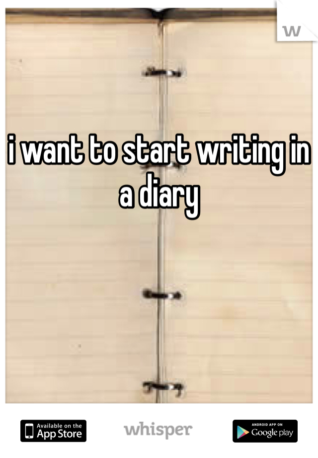 i want to start writing in a diary