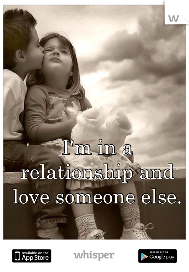 I'm in a relationship and love someone else.